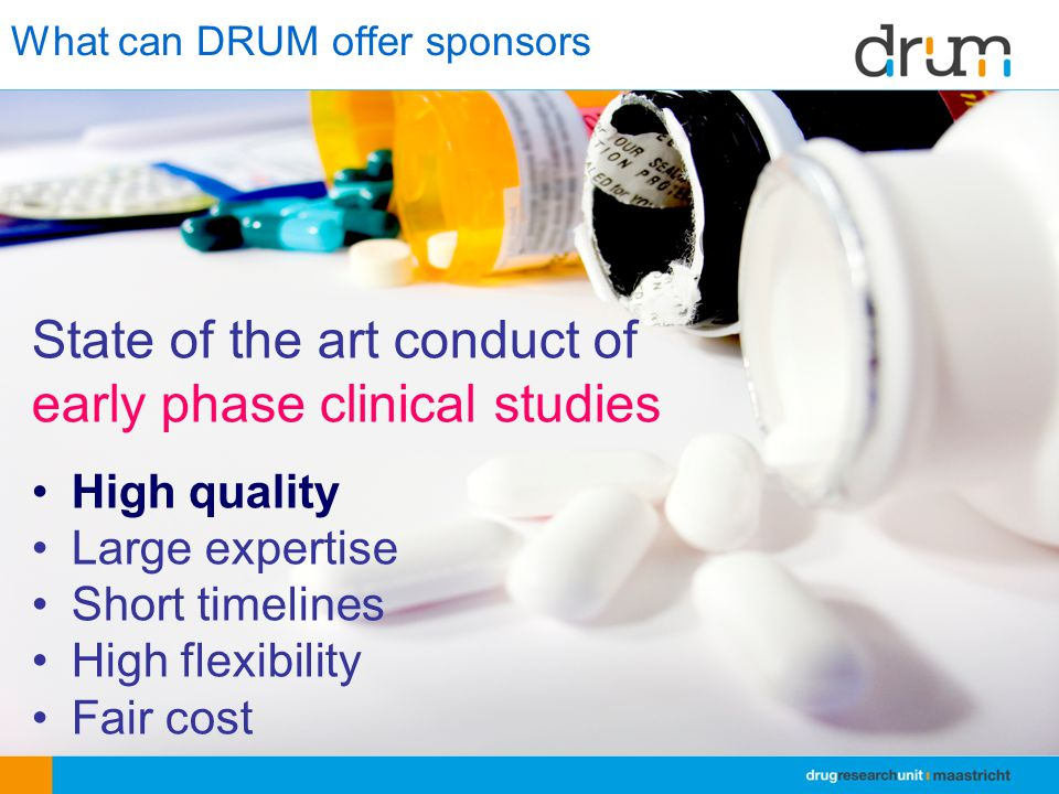 What can DRUM offer sponsors State of the art conduct of early phase clinical studies High quality Large expertise Short timelines High flexibility Fa