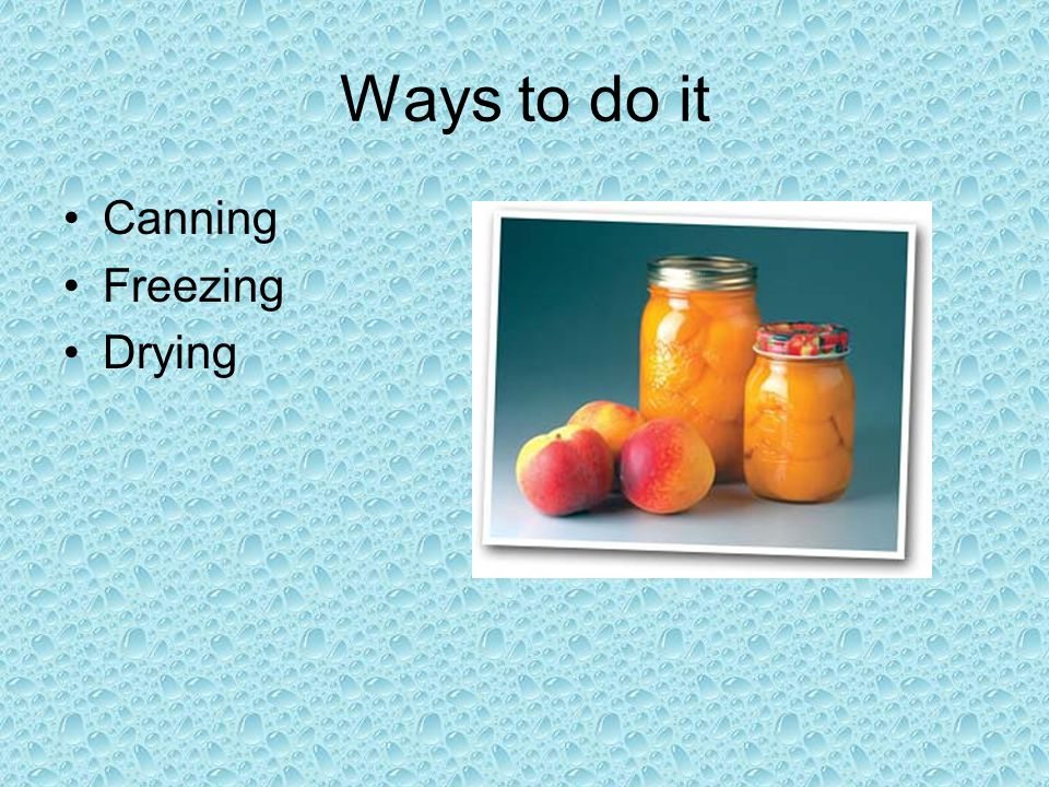 Ways to do it Canning Freezing Drying