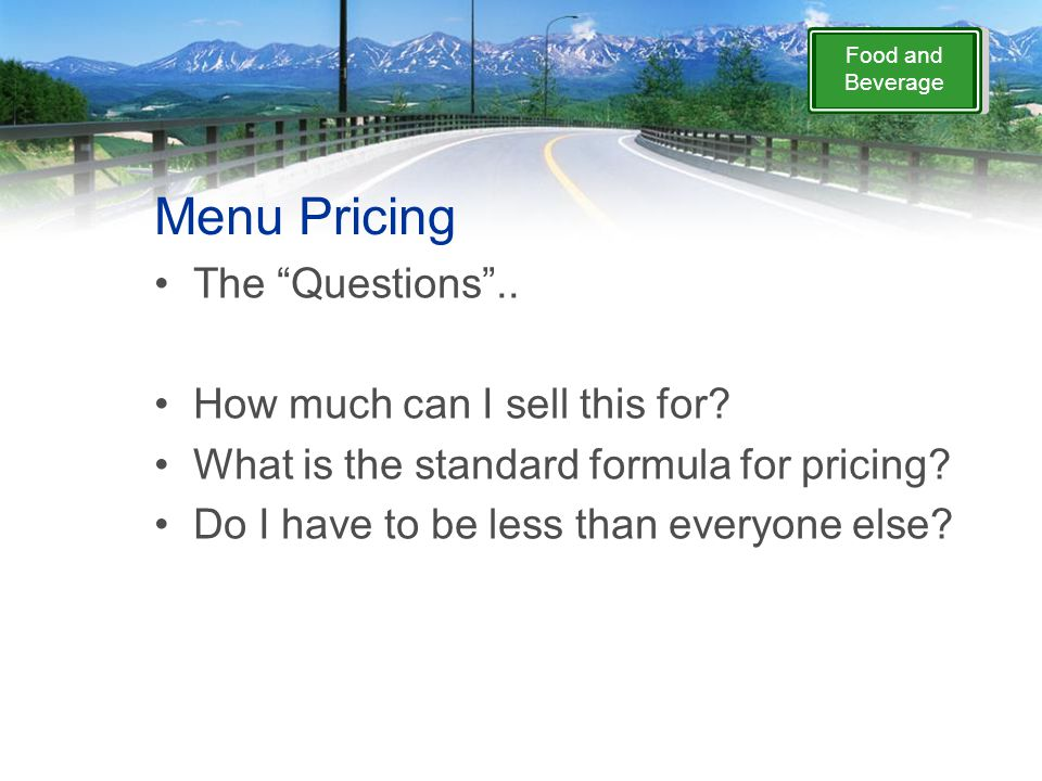 """Food and Beverage Menu Pricing The """"Questions"""".. How much can I sell this for? What is the standard formula for pricing? Do I have to be less than eve"""