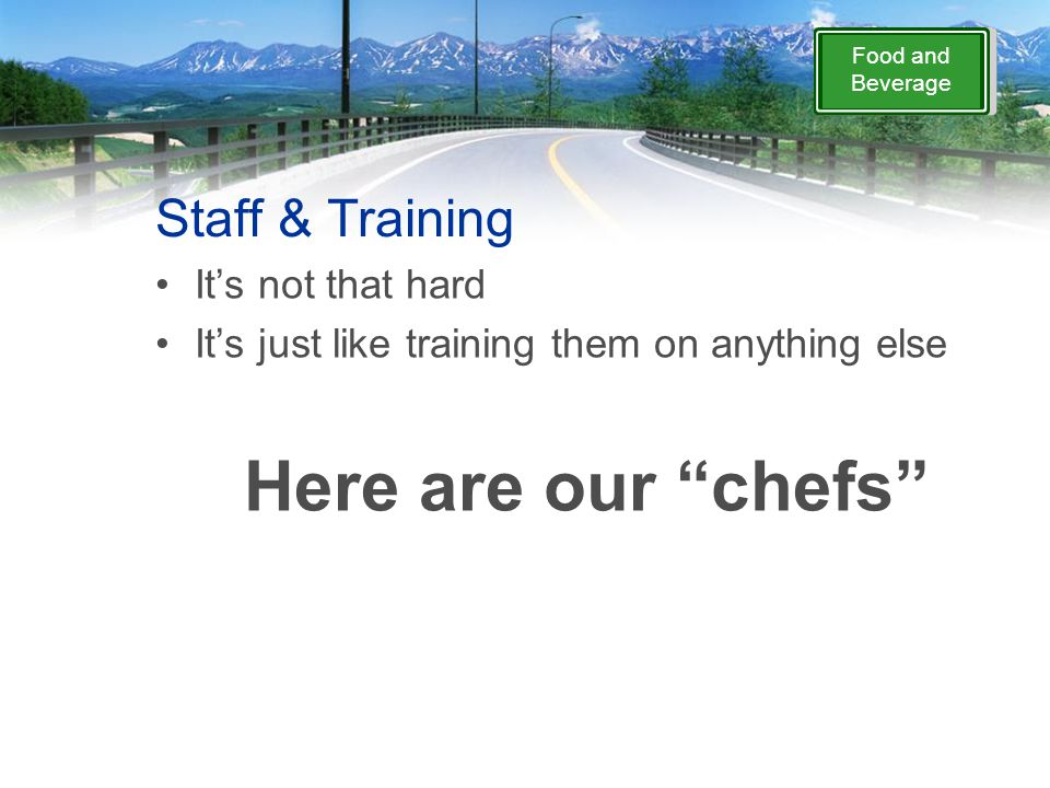 """Food and Beverage Staff & Training It's not that hard It's just like training them on anything else Here are our """"chefs"""""""