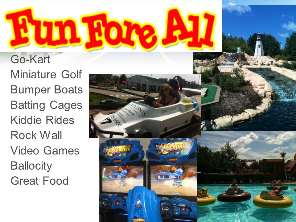 Go-Kart Miniature Golf Bumper Boats Batting Cages Kiddie Rides Rock Wall Video Games Ballocity Great Food