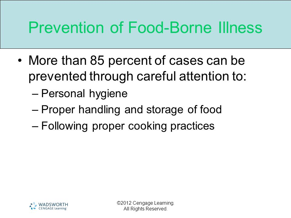 ©2012 Cengage Learning. All Rights Reserved. Prevention of Food-Borne Illness More than 85 percent of cases can be prevented through careful attention