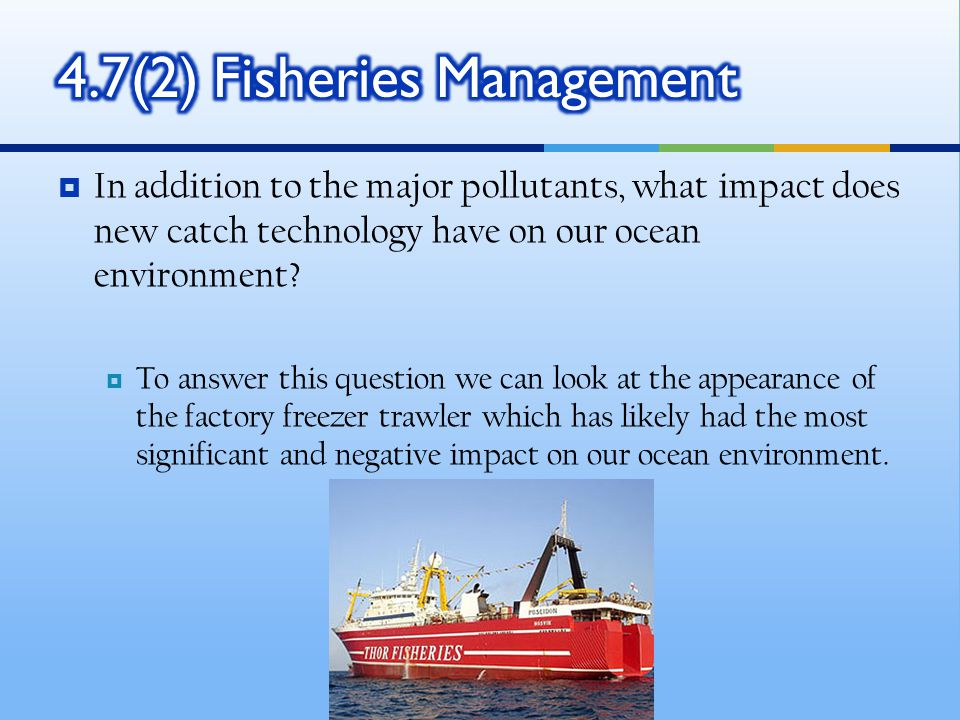  In addition to the major pollutants, what impact does new catch technology have on our ocean environment.