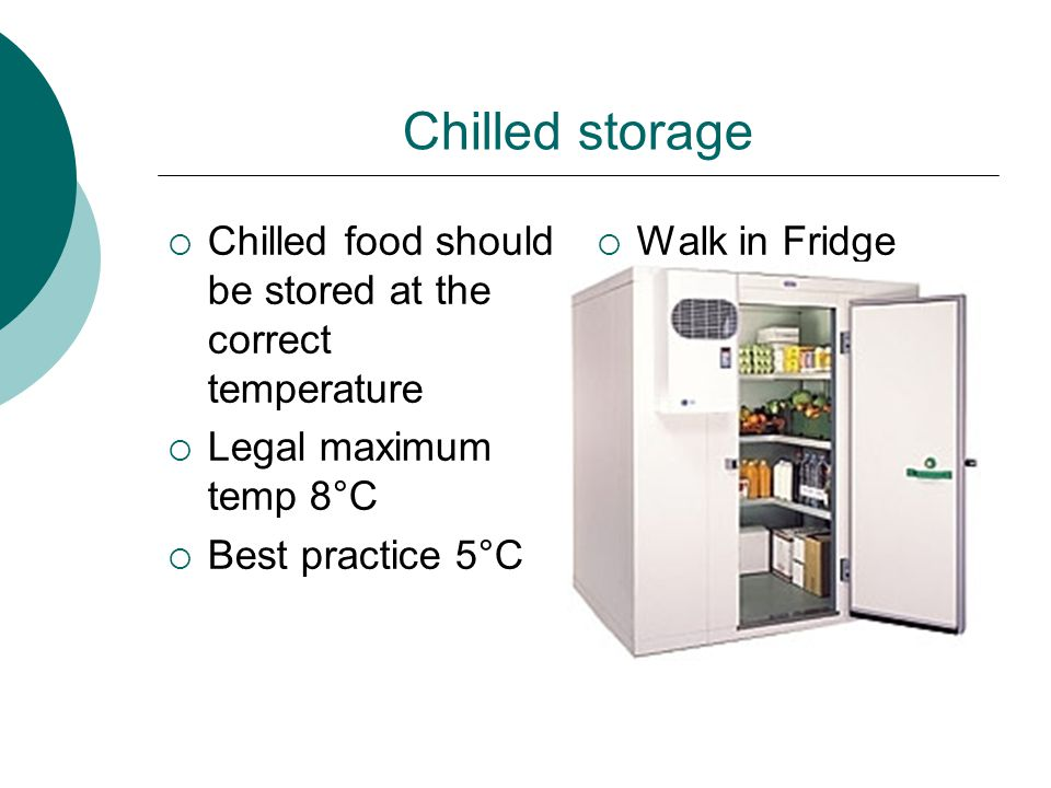 Chilled storage  Fridges must be sited away from heat producing equipment, eg.