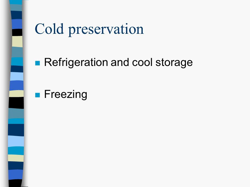 Cold preservation n Refrigeration and cool storage n Freezing