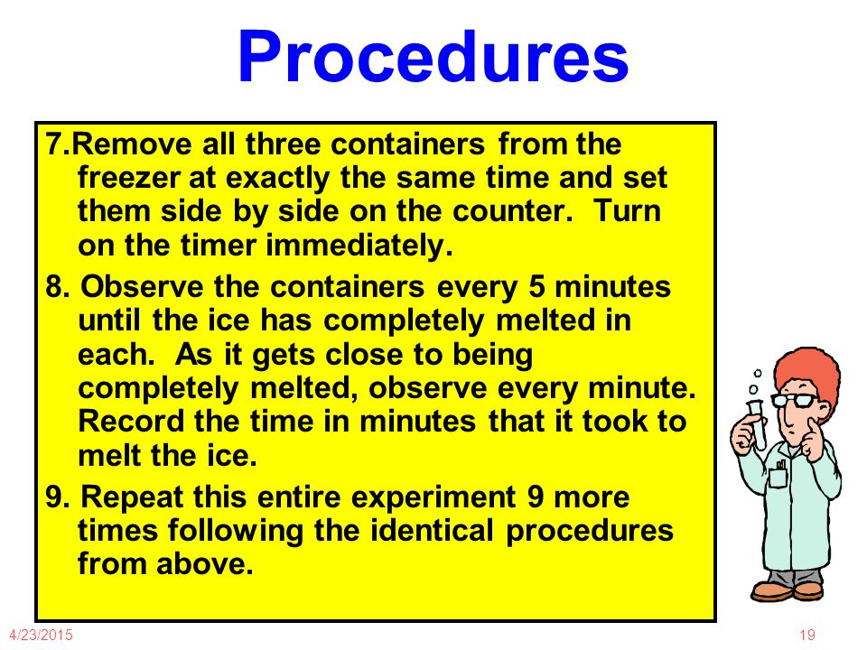 4/23/201519 Procedures 7.Remove all three containers from the freezer at exactly the same time and set them side by side on the counter.