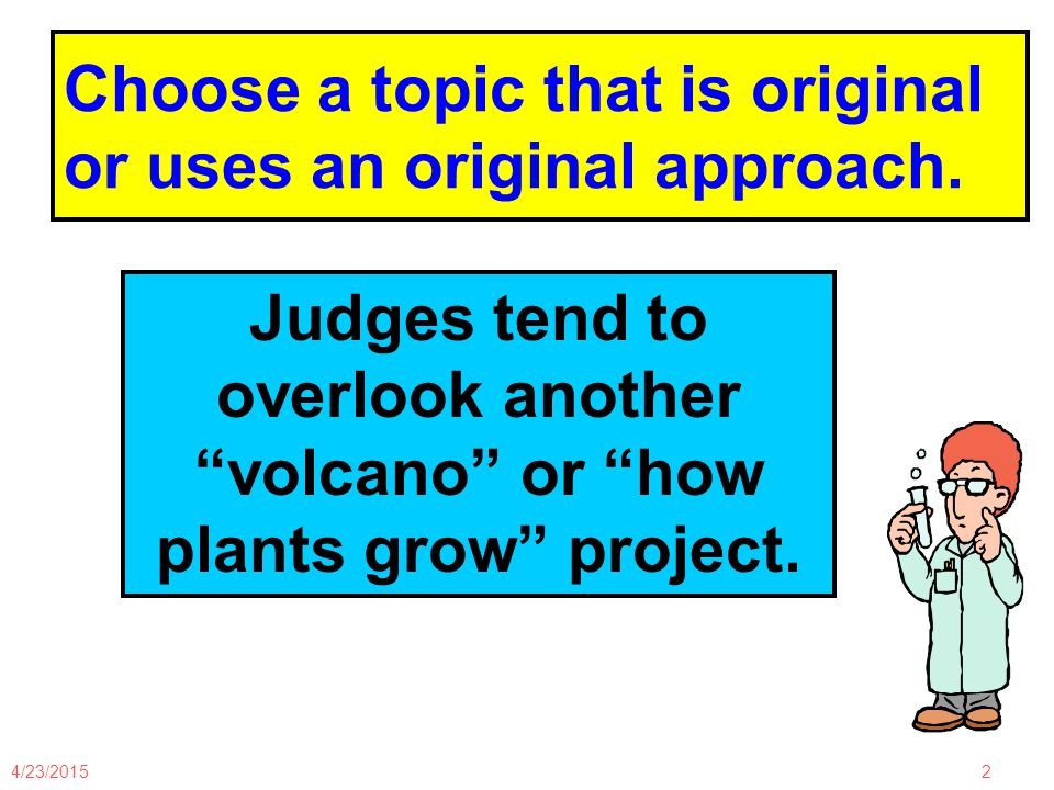 4/23/20152 Choose a topic that is original or uses an original approach.