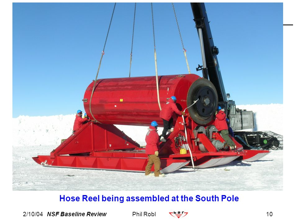 2/10/04 NSF Baseline ReviewPhil Robl10 Hose Reel being assembled at the South Pole