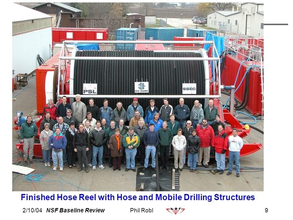 2/10/04 NSF Baseline ReviewPhil Robl9 Finished Hose Reel with Hose and Mobile Drilling Structures