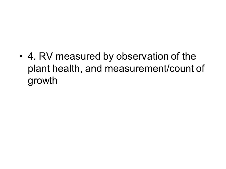 4. RV measured by observation of the plant health, and measurement/count of growth