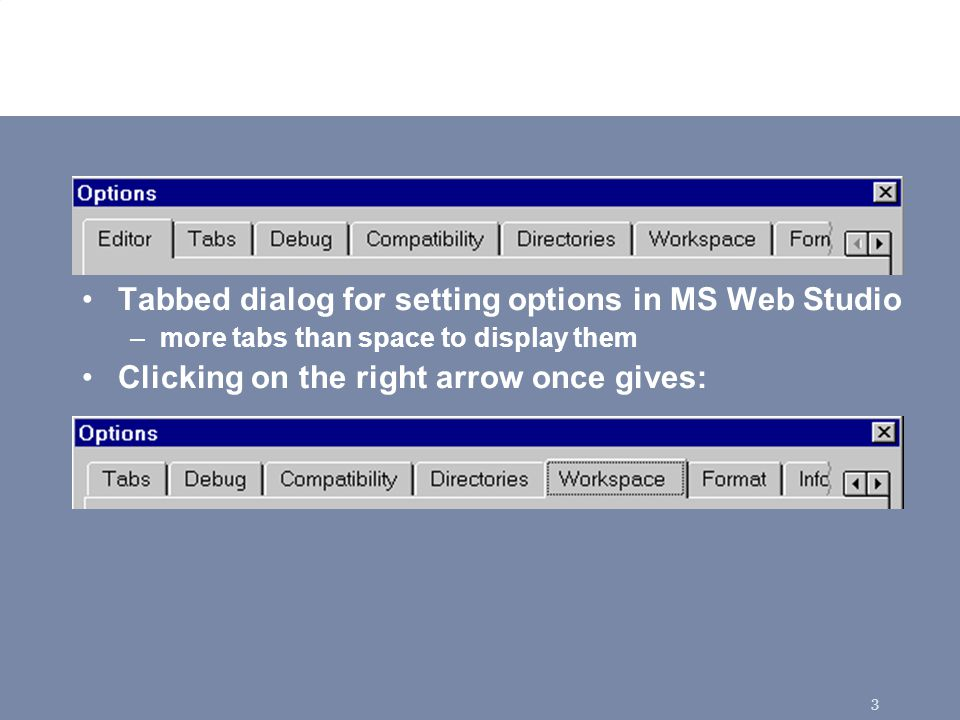 3 Interface Hall of Shame! Tabbed dialog for setting options in MS Web Studio –more tabs than space to display them Clicking on the right arrow once g