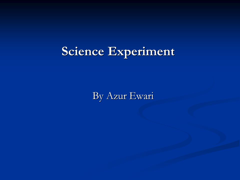Science Experiment By Azur Ewari