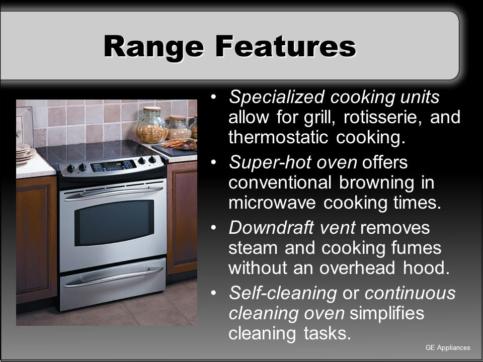 Range Features Specialized cooking units allow for grill, rotisserie, and thermostatic cooking. Super-hot oven offers conventional browning in microwa