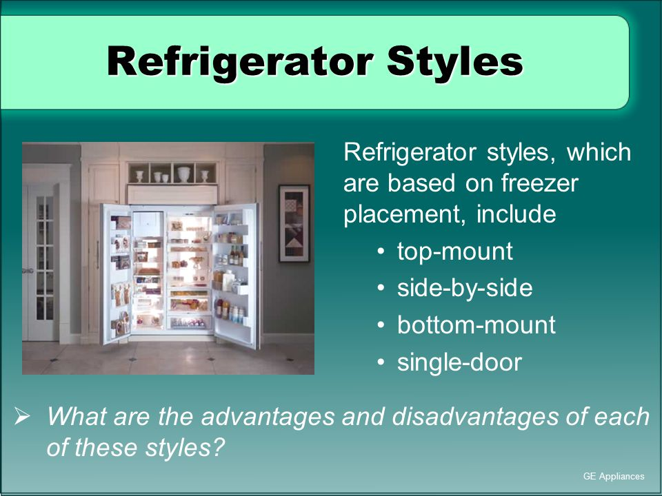 Refrigerator Styles Refrigerator styles, which are based on freezer placement, include top-mount side-by-side bottom-mount single-door  What are the