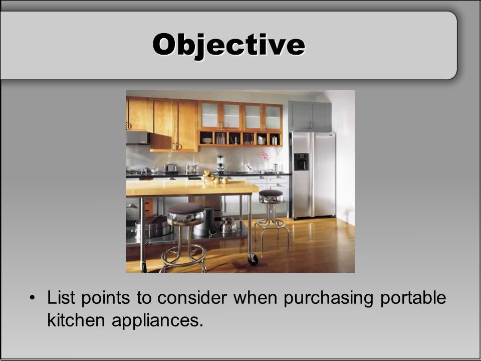 Objective List points to consider when purchasing portable kitchen appliances.