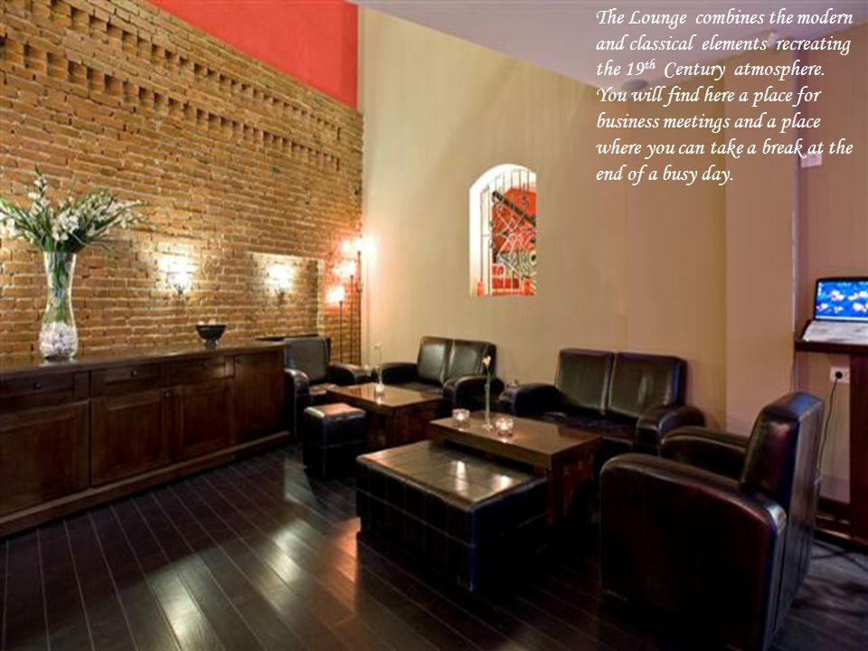 The Lounge combines the modern and classical elements recreating the 19 th Century atmosphere.