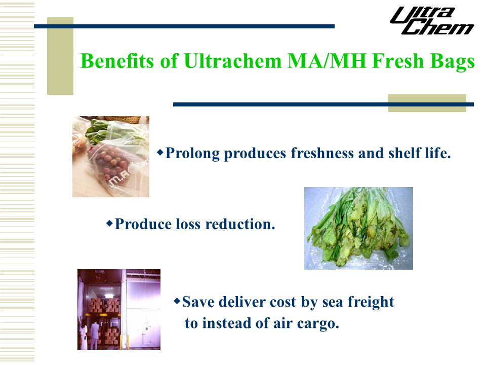 Benefits of Ultrachem MA/MH Fresh Bags  Prolong produces freshness and shelf life.