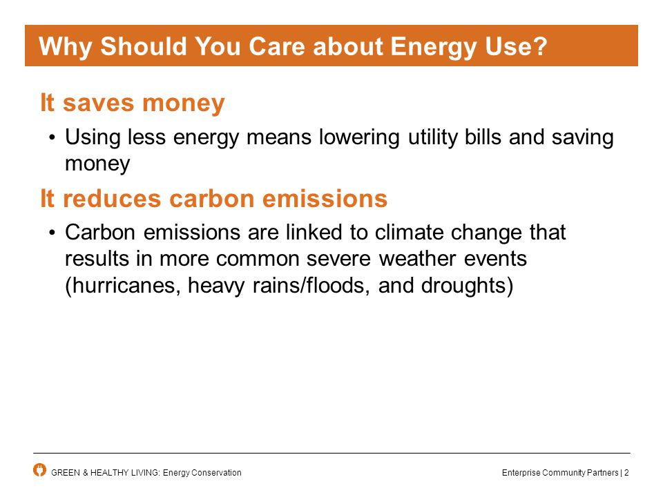 Enterprise Community Partners | 2GREEN & HEALTHY LIVING: Energy Conservation Why Should You Care about Energy Use.