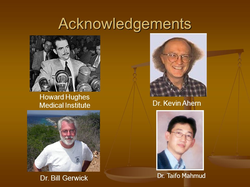 Acknowledgements Dr. Bill Gerwick Howard Hughes Medical Institute Dr. Kevin Ahern Dr. Taifo Mahmud