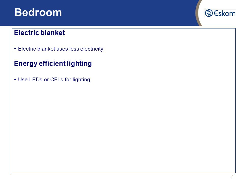 7 Bedroom Electric blanket - Electric blanket uses less electricity Energy efficient lighting - Use LEDs or CFLs for lighting