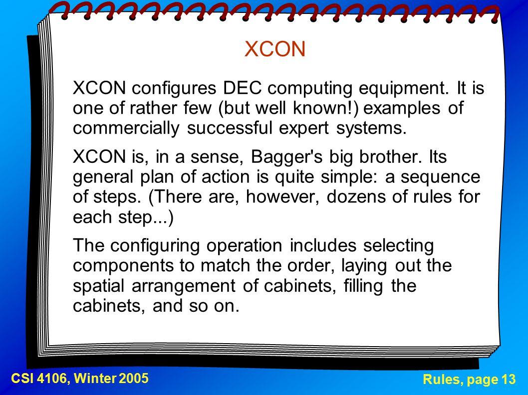 Rules, page 13 CSI 4106, Winter 2005 XCON XCON configures DEC computing equipment.
