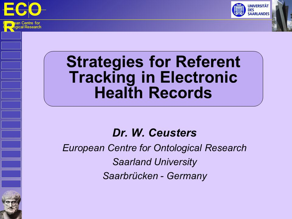 ECO R European Centre for Ontological Research Strategies for Referent Tracking in Electronic Health Records Dr.