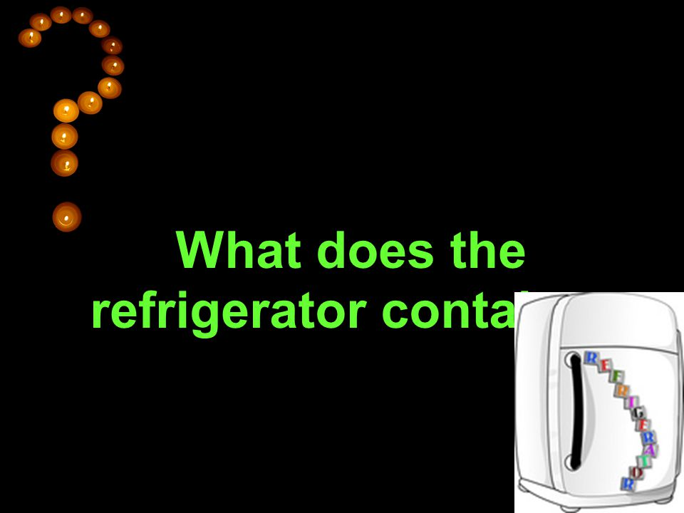 What does the refrigerator contain