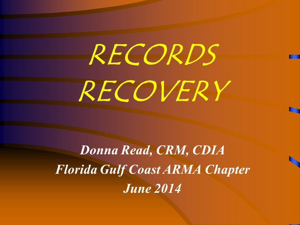RECORDS RECOVERY Donna Read, CRM, CDIA Florida Gulf Coast ARMA Chapter June 2014