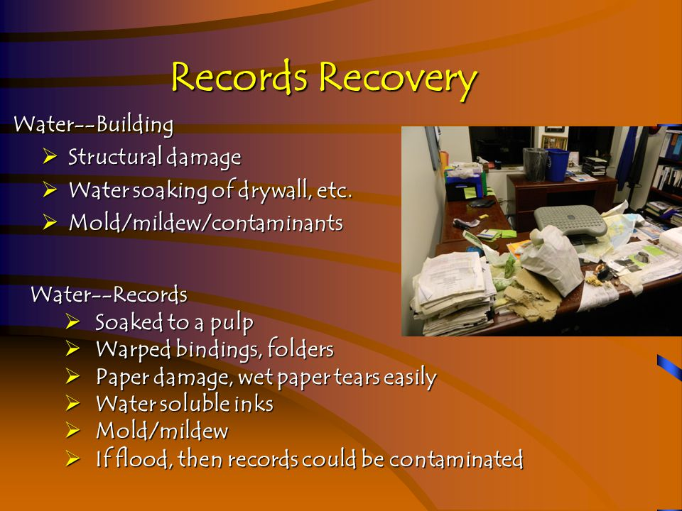 Records Recovery Water--Building Water--Building  Structural damage  Water soaking of drywall, etc.