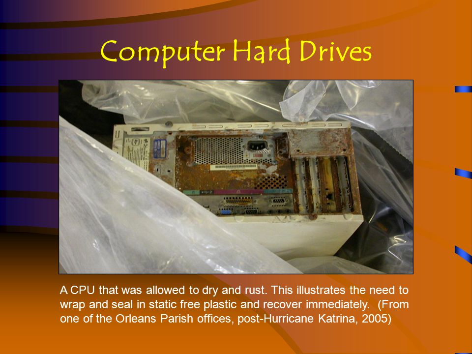 Computer Hard Drives A CPU that was allowed to dry and rust.