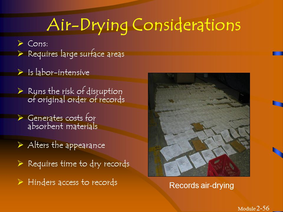Module 2-56 Air-Drying Considerations  Cons:  Requires large surface areas  Is labor-intensive  Runs the risk of disruption of original order of records  Generates costs for absorbent materials  Alters the appearance  Requires time to dry records  Hinders access to records Records air-drying