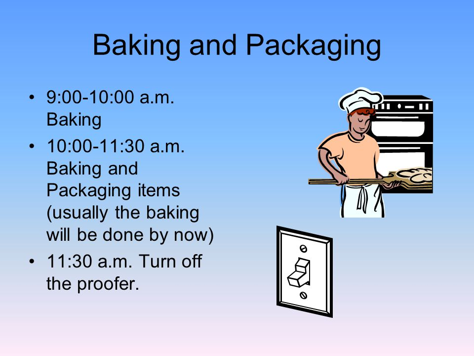 Baking and Packaging 9:00-10:00 a.m. Baking 10:00-11:30 a.m.