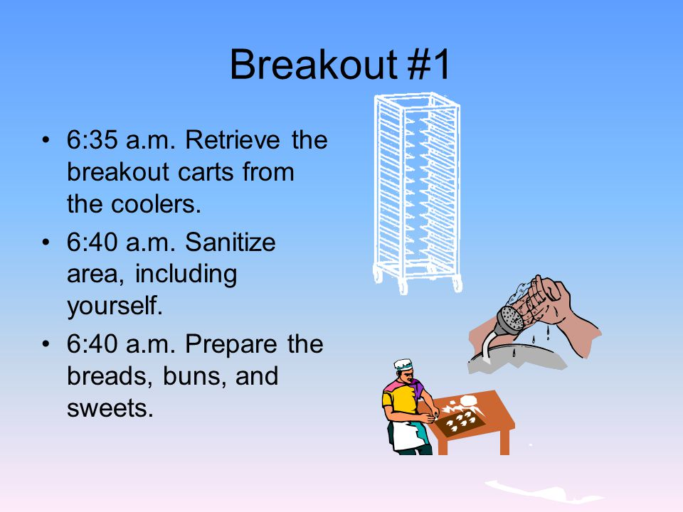 Breakout #1 6:35 a.m. Retrieve the breakout carts from the coolers.