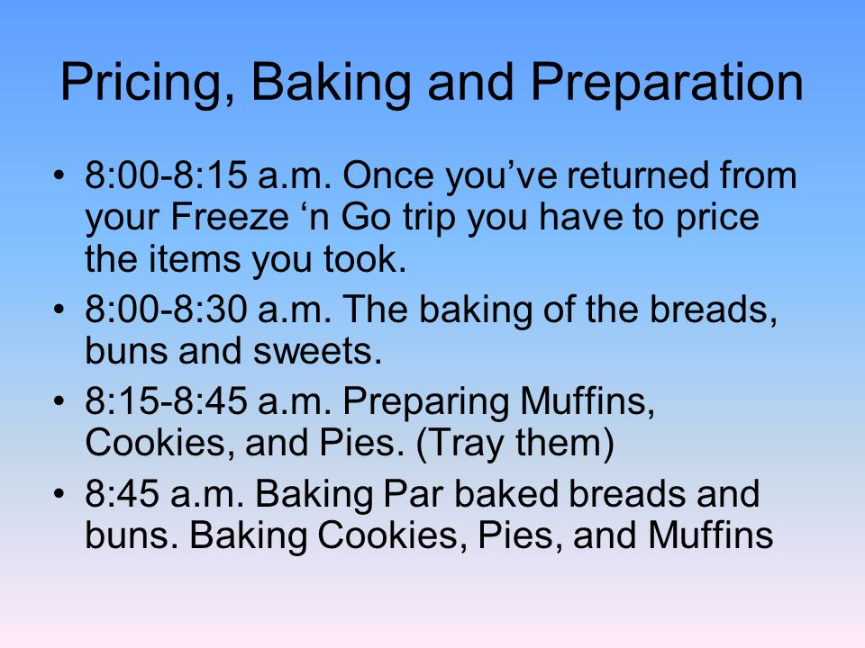 Pricing, Baking and Preparation 8:00-8:15 a.m.