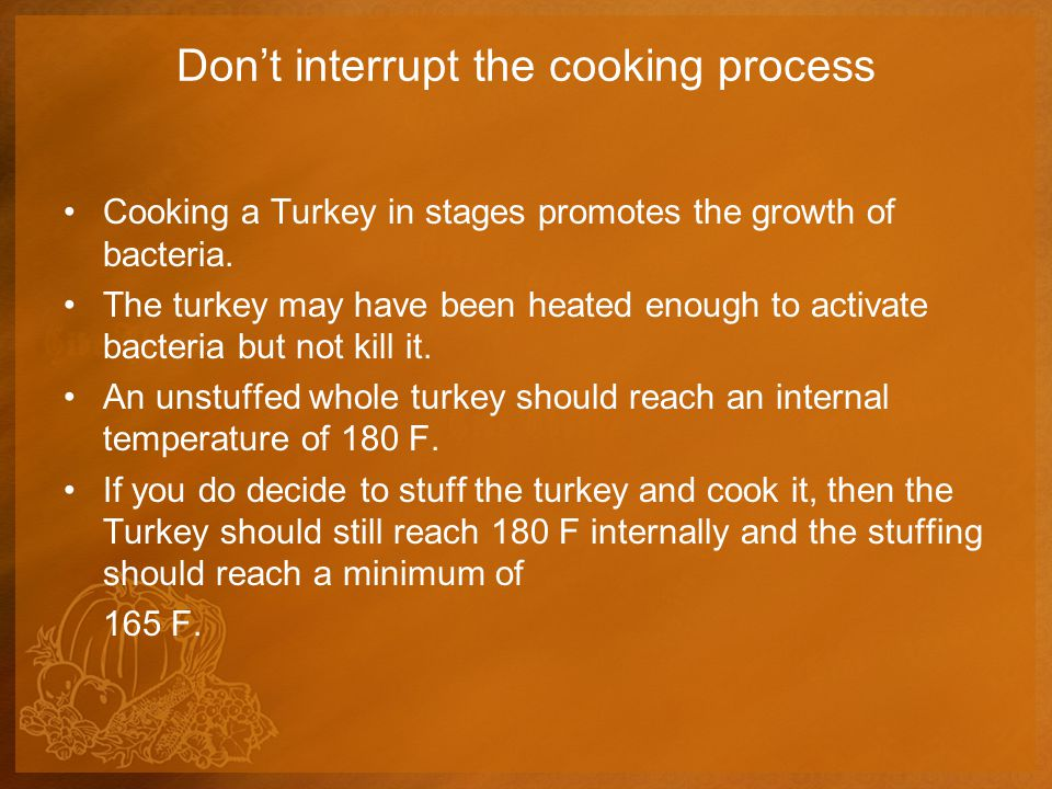 Carve the Turkey into serving slices before Refrigerating Cooked whole Turkeys don't store safely in the refrigerator.