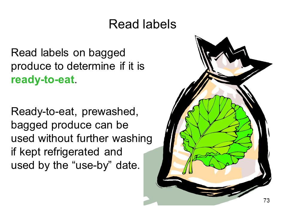 73 Read labels Read labels on bagged produce to determine if it is ready-to-eat.