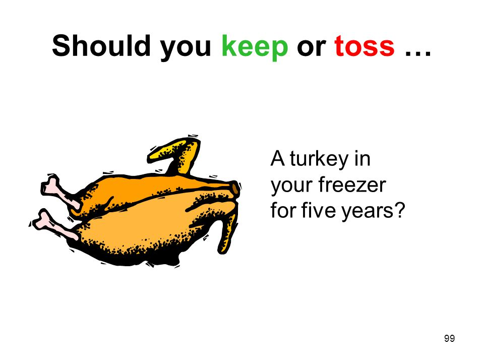 99 Should you keep or toss … A turkey in your freezer for five years