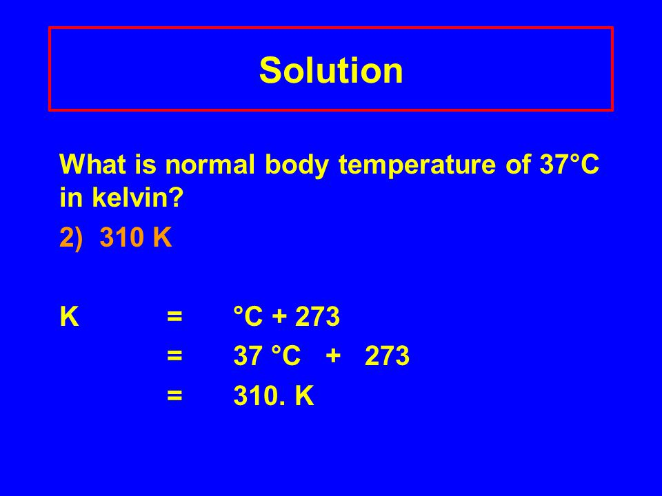Solution What is normal body temperature of 37°C in kelvin.