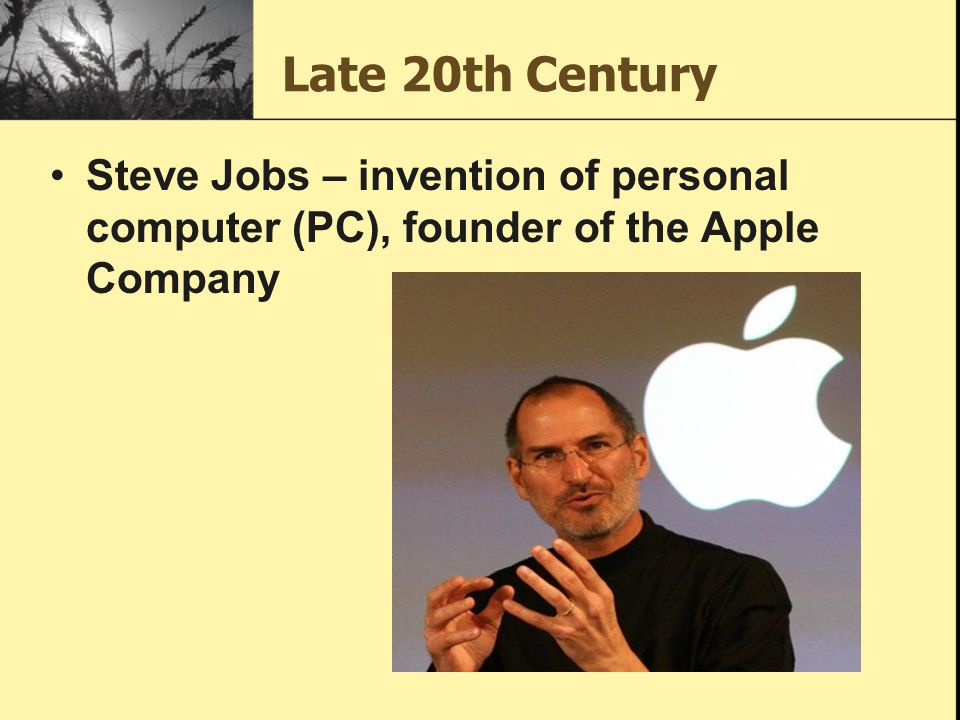 Late 20th Century Steve Jobs – invention of personal computer (PC), founder of the Apple Company