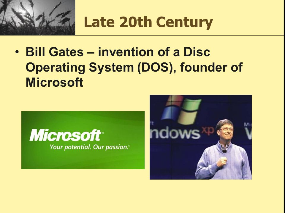 Late 20th Century Bill Gates – invention of a Disc Operating System (DOS), founder of Microsoft