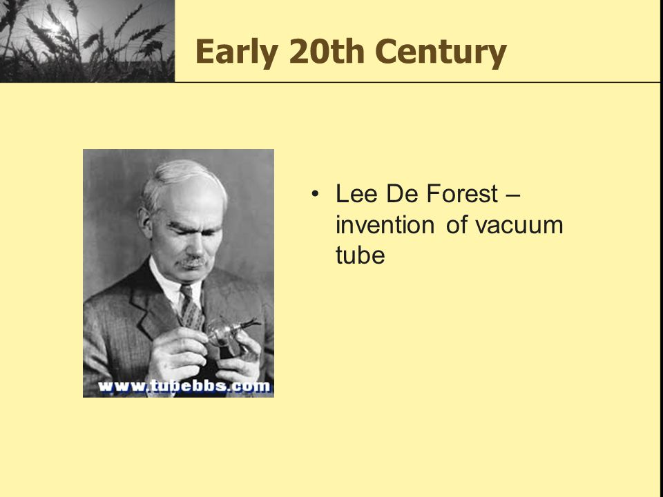 Early 20th Century Lee De Forest – invention of vacuum tube