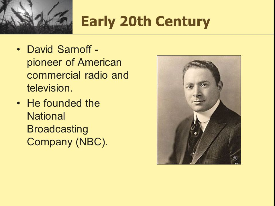 Early 20th Century David Sarnoff - pioneer of American commercial radio and television.