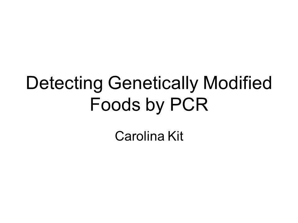 Detecting Genetically Modified Foods by PCR Carolina Kit