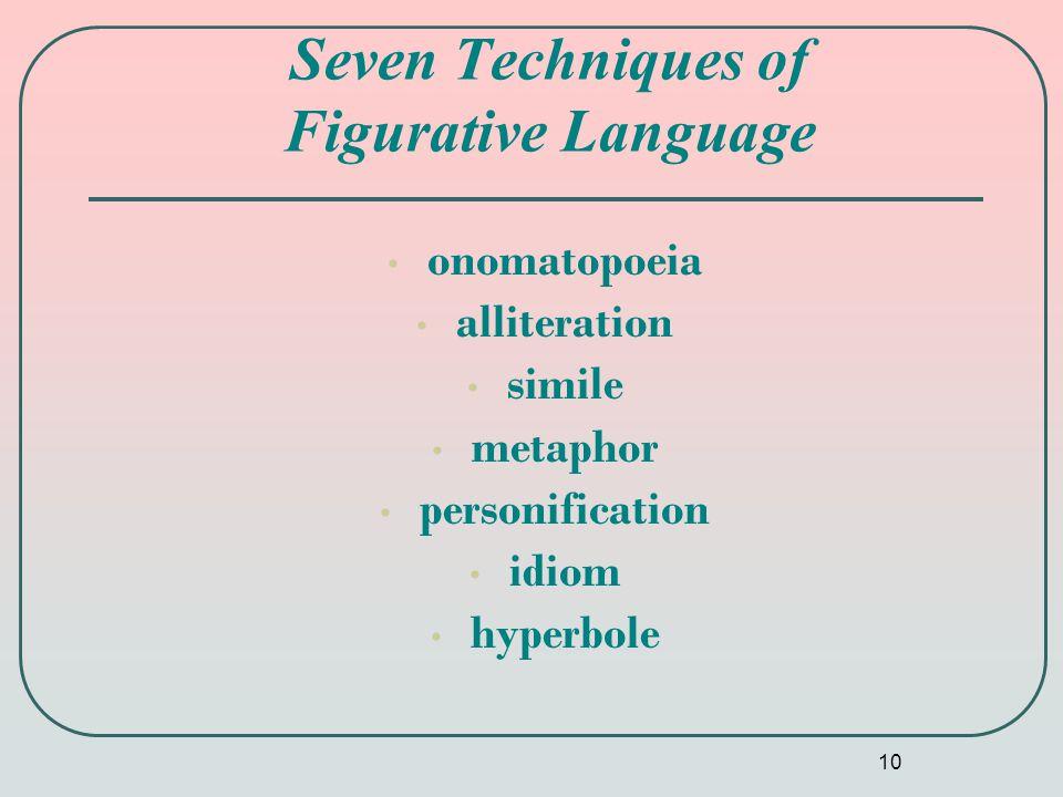 10 onomatopoeia alliteration simile metaphor personification idiom hyperbole Seven Techniques of Figurative Language