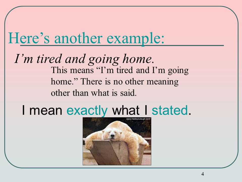 25 Idiom An idiom is an expression that means something different than what the words actually say.