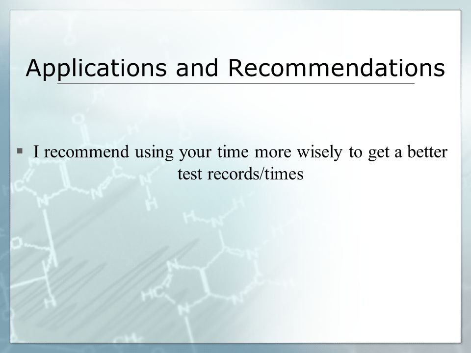 Applications and Recommendations  I recommend using your time more wisely to get a better test records/times