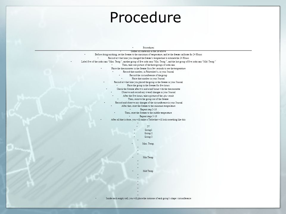 Procedure  Procedures  Gather all materials in the list above  Before doing anything, set the freezer to the maximum of temperature, and let the fr