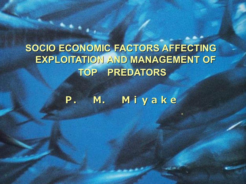 SOCIO ECONOMIC FACTORS AFFECTING EXPLOITATION AND MANAGEMENT OF TOP PREDATORS TOP PREDATORSP. M. Miyake