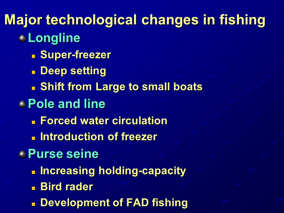 Major technological changes in fishing Longline Super-freezer Super-freezer Deep setting Deep setting Shift from Large to small boats Shift from Large
