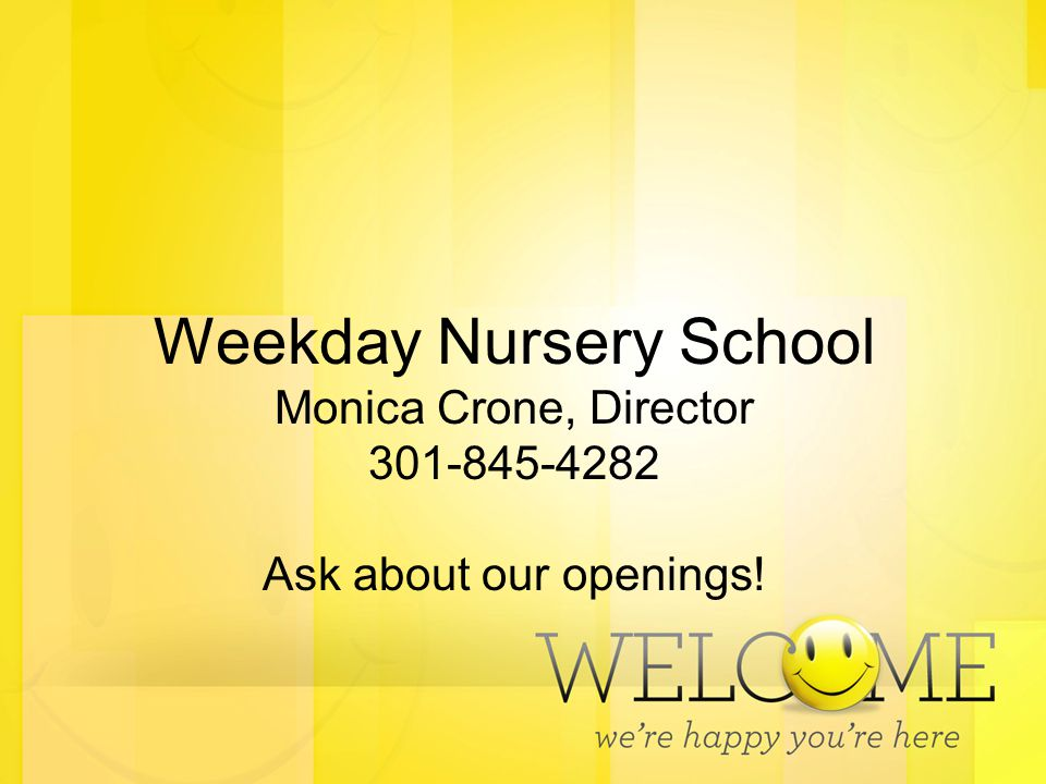 Weekday Nursery School Monica Crone, Director 301-845-4282 Ask about our openings!